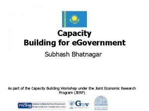 Capacity Building for e Government Subhash Bhatnagar As