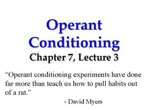 Operant Conditioning Chapter 7 Lecture 3 Operant conditioning