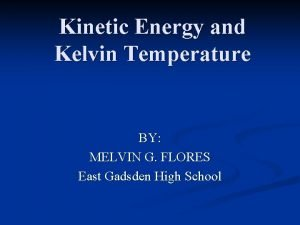 Kinetic Energy and Kelvin Temperature BY MELVIN G
