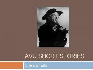 AVU SHORT STORIES Characterisation Character The best short