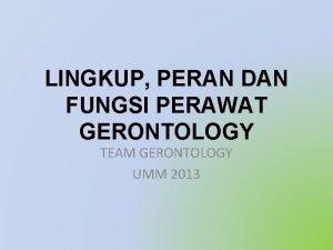 LINGKUP PERAN DAN FUNGSI PERAWAT GERONTOLOGY TEAM GERONTOLOGY