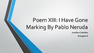 Poem XIII I Have Gone Marking By Pablo