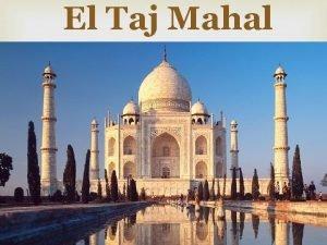 El Taj Mahal Qu es el Taj Mahal