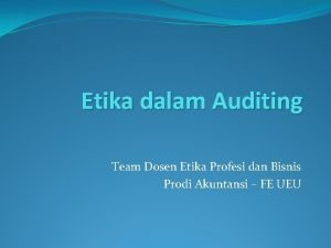 Etika dalam Auditing Team Dosen Etika Profesi dan
