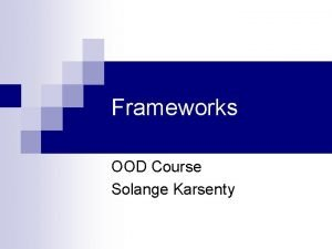 Frameworks OOD Course Solange Karsenty 1 Frameworks n