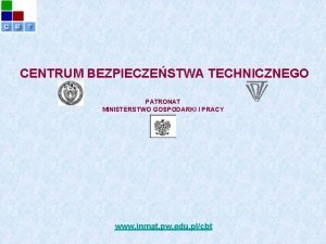 CENTRUM BEZPIECZESTWA TECHNICZNEGO PATRONAT MINISTERSTWO GOSPODARKI I PRACY