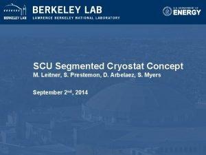 SCU Segmented Cryostat Concept M Leitner S Prestemon