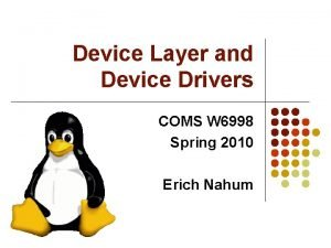 Device Layer and Device Drivers COMS W 6998