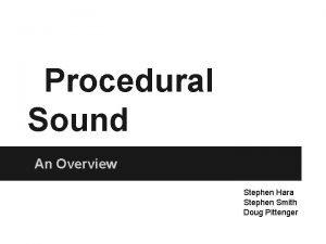 Procedural Sound An Overview Stephen Hara Stephen Smith