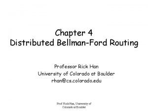 Chapter 4 Distributed BellmanFord Routing Professor Rick Han