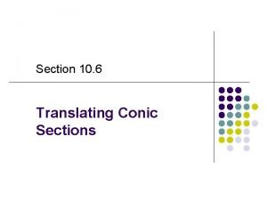 Section 10 6 Translating Conic Sections Translating an
