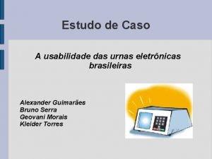 Estudo de Caso A usabilidade das urnas eletrnicas