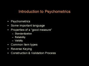 Introduction to Psychometrics Some important language Properties of
