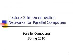 Lecture 3 Innerconnection Networks for Parallel Computers Parallel