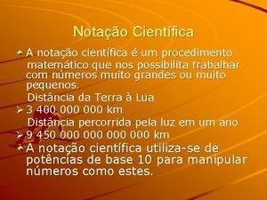 Notao Cientfica A notao cientfica um procedimento matemtico