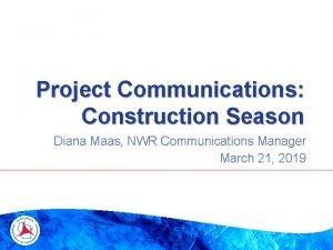 Project Communications Construction Season Diana Maas NWR Communications