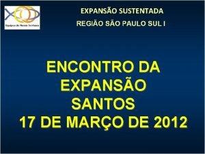 EXPANSO SUSTENTADA ENCONTRO DA EXPANSO SANTOS 17 DE