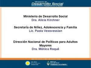 Ministerio de Desarrollo Social Dra Alicia Kirchner Secretara