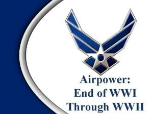 Airpower End of WWI Through WWII 1 Overview