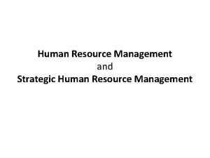 Human Resource Management and Strategic Human Resource Management