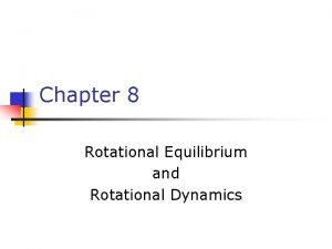 Chapter 8 Rotational Equilibrium and Rotational Dynamics Force