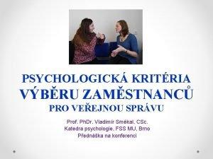 PSYCHOLOGICK KRITRIA VBRU ZAMSTNANC PRO VEEJNOU SPRVU Prof