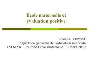 Ecole maternelle et valuation positive Viviane BOUYSSE Inspectrice