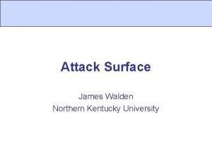 Attack Surface James Walden Northern Kentucky University Topics