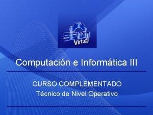 Computacin e Informtica III CURSO COMPLEMENTADO Tcnico de