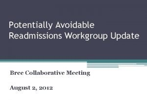 Potentially Avoidable Readmissions Workgroup Update Bree Collaborative Meeting