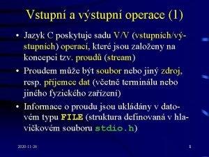 Vstupn a vstupn operace 1 Jazyk C poskytuje