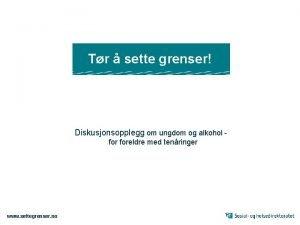 Tr sette grenser Diskusjonsopplegg om ungdom og alkohol