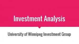 Investment Analysis University of Winnipeg Investment Group Investment
