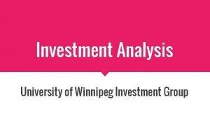Investment Analysis University of Winnipeg Investment Group Investment