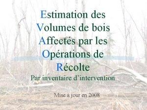 Estimation des Volumes de bois Affects par les