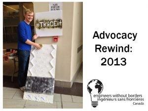 Advocacy Rewind 2013 Advocacy Milestones 2013 JAN EWB