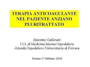 TERAPIA ANTICOAGULANTE NEL PAZIENTE ANZIANO PLURITRATTATO Massimo Gallerani
