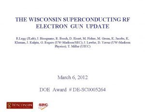 THE WISCONSIN SUPERCONDUCTING RF ELECTRON GUN UPDATE R