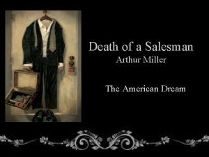 Death of a Salesman Arthur Miller The American