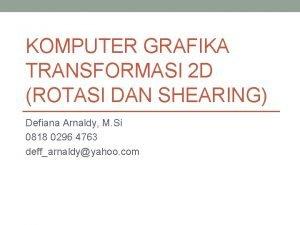 KOMPUTER GRAFIKA TRANSFORMASI 2 D ROTASI DAN SHEARING