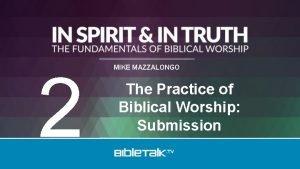 2 MIKE MAZZALONGO The Practice of Biblical Worship