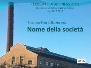 TEMPLATE DI BUSINESS PLAN Complementi di Economia ed
