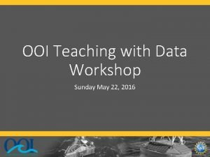 OOI Teaching with Data Workshop Sunday May 22