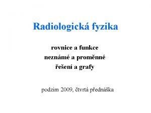 Radiologick fyzika rovnice a funkce neznm a promnn