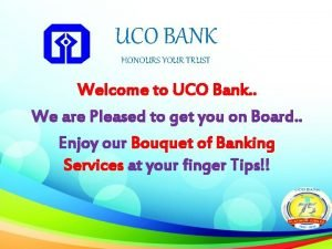 UCO BANK HONOURS YOUR TRUST Welcome to UCO