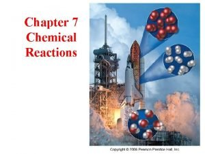 Chapter 7 Chemical Reactions Experiencing Chemical Change chemical