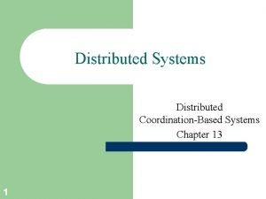 Distributed Systems Distributed CoordinationBased Systems Chapter 13 1