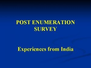 POST ENUMERATION SURVEY Experiences from India What is