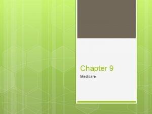Chapter 9 Medicare Medicare Federal program Managed by