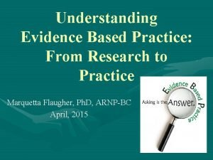 Understanding Evidence Based Practice From Research to Practice
